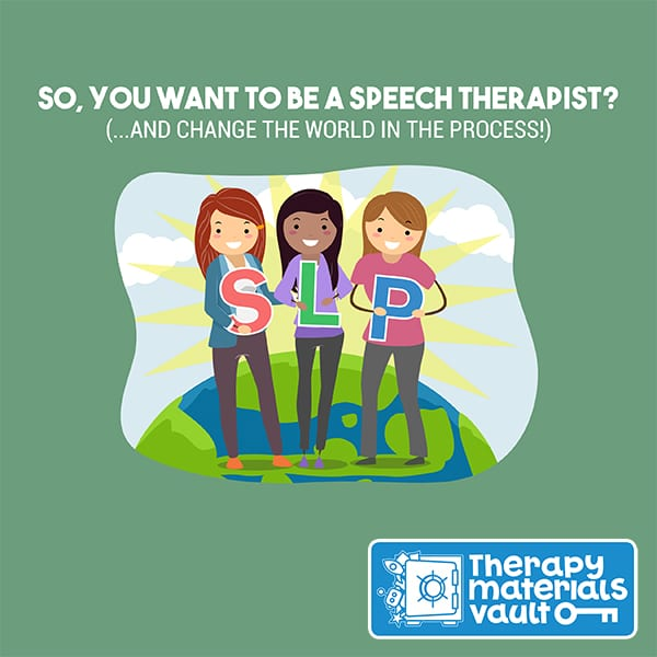 So, You Want to be a Speech Therapist? (...And Change the World in the Process!)